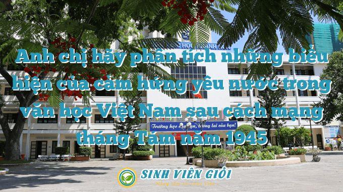 Anh chị hãy phân tích những biểu hiện của cảm hứng yêu nước trong văn học Việt Nam sau cách mạng tháng Tám năm 1945