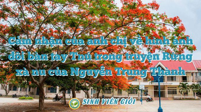 Cảm nhận của anh chị về hình ảnh đôi bàn tay Tnú trong truyện Rừng xà nu của Nguyễn Trung Thành