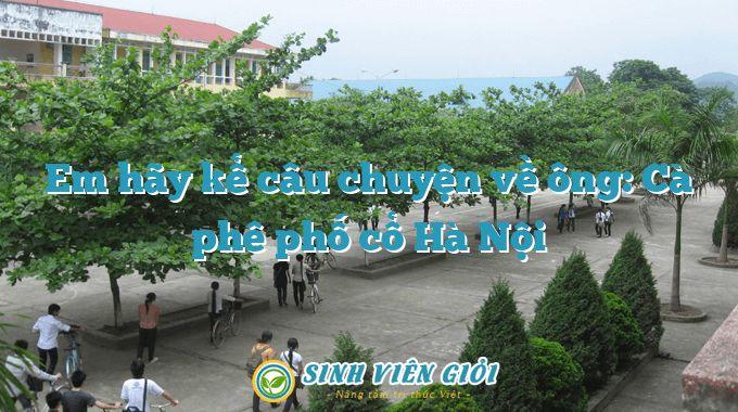 Em hãy kể câu chuyện về ông: Cà phê phố cổ Hà Nội